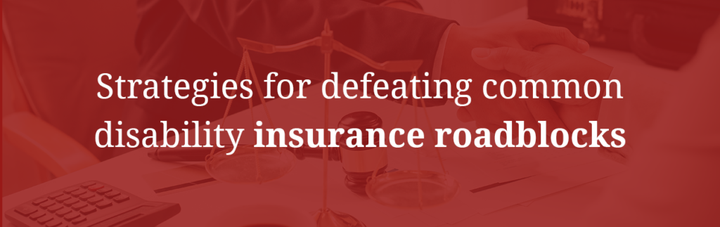 Strategies for defeating common disability insurance roadblocks