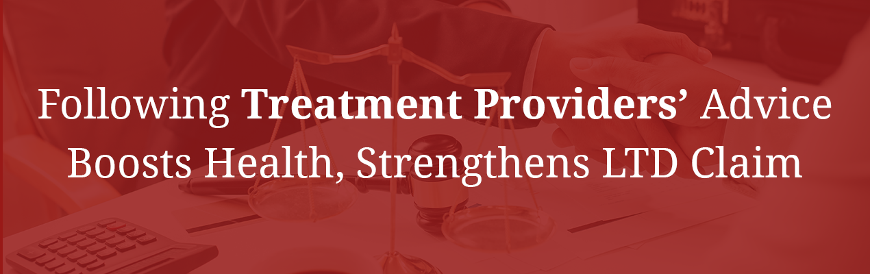 Following treatment providers' advice boosts health, strengthens LTD claim